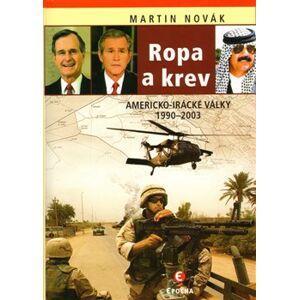 Ropa a krev. Americko-irácké války 1990–2003 - Martin Novák