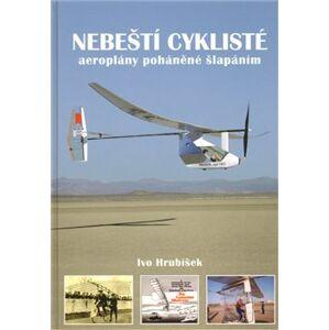 Nebeští cyklisté. aeroplány poháněné šlapáním - Ivo Hrubíšek