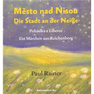 Město nad Nisou/Die Stadt an der Neisse - Paul Rainer, Jaroslava Vaňova
