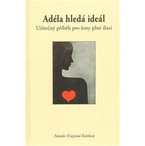 Adéla hledá ideál, užitečný příběh pro ženy plné iluzí - Natalie Kšajtová-Faitlová