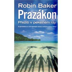 Prazákon – Přežití v pekelném ráji - Robin Baker