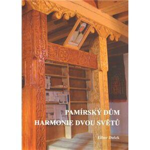 Pamírský dům - harmonie dvou světů - Libor Dušek