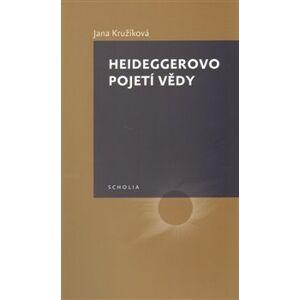 Heideggerovo pojetí vědy - Jana Kružíková