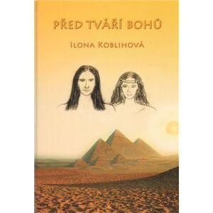 Před tváří bohů - Ilona Koblihová