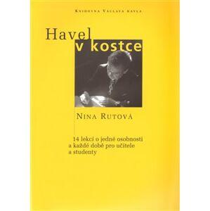 Havel v kostce. 14 lekcí o jedné osobnosti a každé době pro učitele a studenty - Nina Rutová