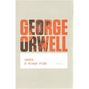 Cesta k Wigan Pier - George Orwell
