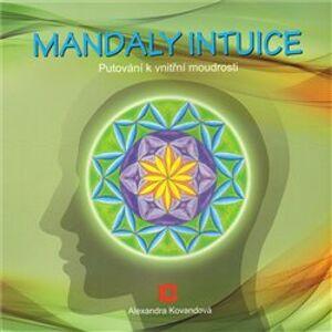 Mandaly intuice. Putování k vnitřní moudrosti - Alexandra Kovandová