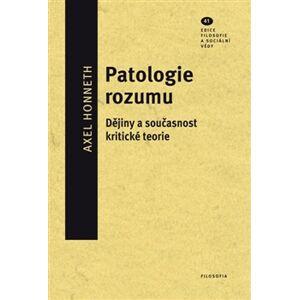 Patologie rozumu. Dějiny a současnost kritické teorie - Axel Honneth