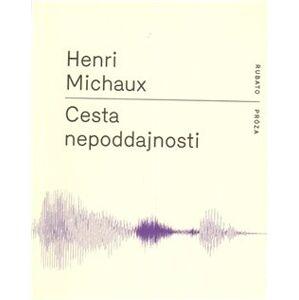 Cesta nepoddajnosti - Henri Michaux