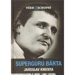 Superguru Bárta. Všehoschopní - Jaroslav Kmenta