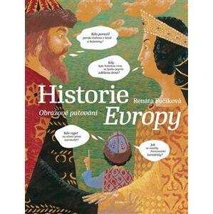Historie Evropy. Obrazové putování - Renáta Fučíková, Daniela Krolupperová
