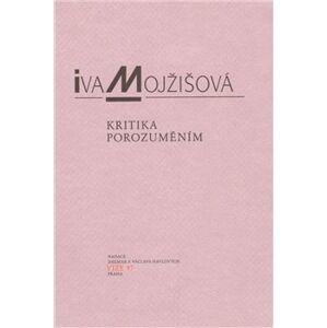 Kritika porozuměním - Iva Mojžíšová