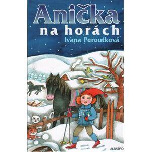 Anička na horách - Ivana Peroutková