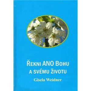 Řekni ANO Bohu a svému životu - Gisela Weidner