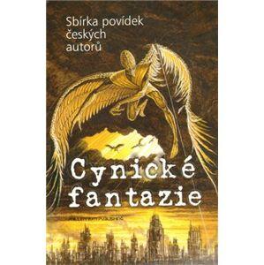 Cynické fantazie. Antologie českých autorů - kol.
