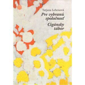 Pre vybranú spoločnosť / Cigánsky tábor - Taťjana Lehenová