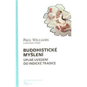 Buddhistické myšlení. úplné uvedení do indické tradice - Anthony Tribe, Paul Williams