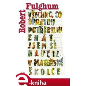 Všechno, co opravdu potřebuju znát, jsem se naučil v mateřské školce - Robert Fulghum e-kniha