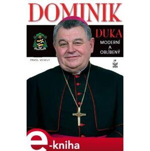 Dominik Duka. Moderní a oblíbený - Pavel Veselý e-kniha