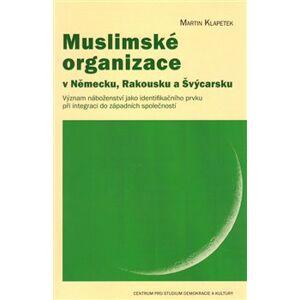 Muslimské organizace v Německu, Rakousku a Švýcarsku - Martin Klapetek