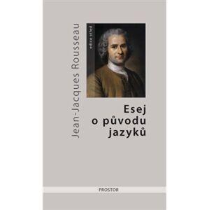 Esej o původu jazyků, kde se hovoří o melodii a o hudebním napodobování - Jean-Jacques Rousseau