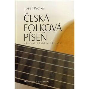 Česká folková píseň. v kontextu 60.-80. let 20. století - Josef Prokeš