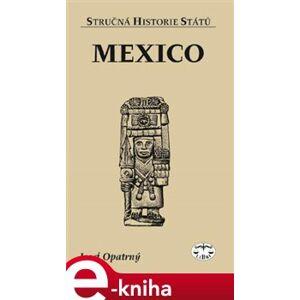 Mexiko. Stručná historie států - Josef Opatrný e-kniha