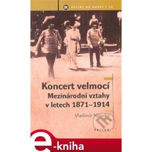 Koncert velmocí. Mezinárodní vztahy v letech 1871-1914 - Vladimír Nálevka e-kniha