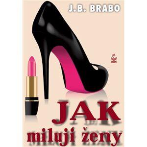 Jak milují ženy - J. B. Brabo
