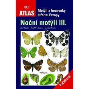 Motýli a housenky střední Evropy (Noční motýli III.) - Josef Procházka, Jan Macek, Ladislav Traxler