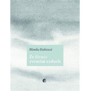 Ze života zvracím vzduch - Monika Kubicová
