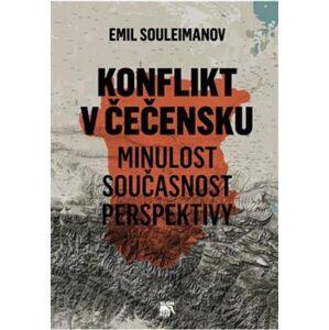 Konflikt v Čečensku. Minulost, současnost, perspektivy - Emil Souleimanov