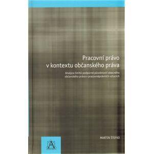 Pracovní právo v kontextu občanského práva - Martin Štefko