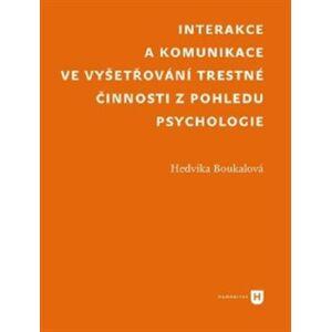 Interakce a komunikace ve vyšetřování trestné činnosti z pohledu psychologie - Hedvika Boukalová