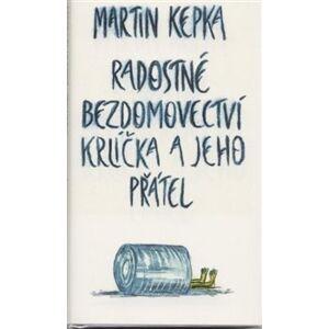 Radostné bezdomovectví krlíčka a jeho přátel - Martin Kepka