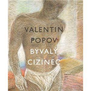 Bývalý cizinec - Valentin Popov