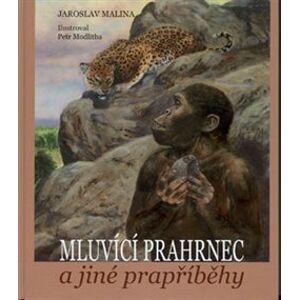 Mluvící prahrnec a jiné prapříběhy - Jaroslav Malina