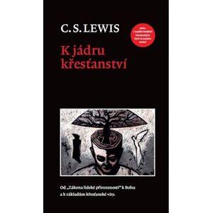 K jádru křesťanství - Clive Staples Lewis