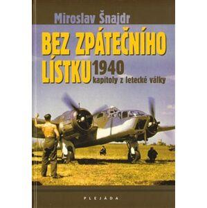 Bez zpátečního lístku. Kapitoly z letecké války 1940 - Miroslav Šnajdr