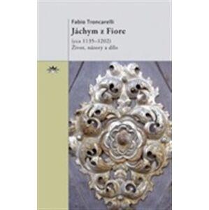 Jáchym z Fiore. život, názory a dílo - Fabio Troncarelli