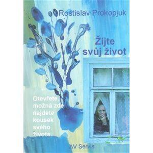 Žijte svůj život. Otevřete, možná zde najdete kousek svého života - Rostislav Prokopjuk