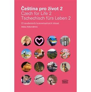 Čeština pro život 2 / Czech for Life 2 / Tschechisch fürs Leben 2 - Alena Nekovářová