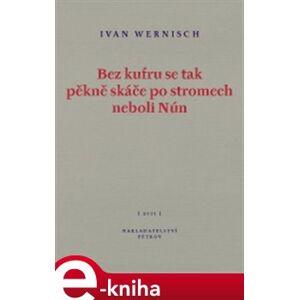 Bez kufru se tak pěkně skáče po stromech neboli Nún - Ivan Wernisch e-kniha