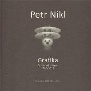 Petr Nikl - Grafika. Obrazový soupis 1980 - 2012 - Radek Wohlmuth, Petr Nikl