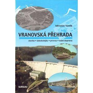 Vranovská přehrada. stavba • úzkokolejky • provoz • lodní doprava - Miroslav Vaněk