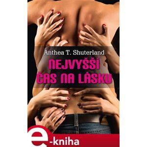 Nejvyšší čas na lásku - Anthea T. Shuterland e-kniha