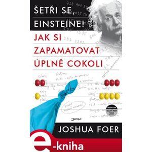 Šetři se, Einsteine!. Jak si zapamatovat úplně cokoli - Joshua Foer e-kniha