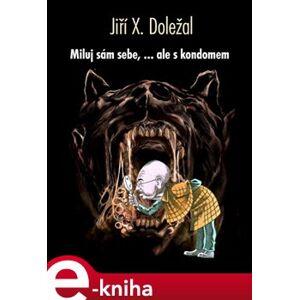 Miluj sám sebe, ale s kondomem - Jiří X. Doležal e-kniha