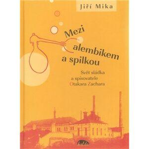 Mezi alembikem a spilkou. Svět sládka a spisovatele Otakara Zachara - Jiří Míka