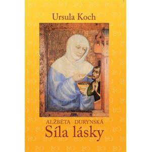 Alžběta Durynská. Síla lásky - Ursula Koch